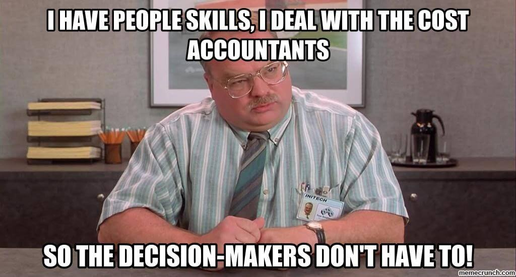 I have people skills, I deal with the cost accountants!